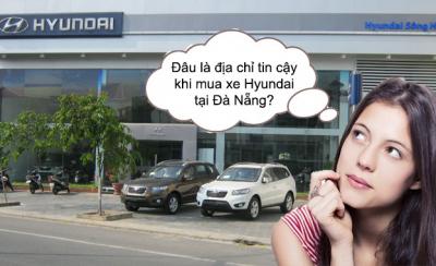 Đâu là địa chỉ tin cậy khi mua xe Hyundai tại Đà Nẵng?